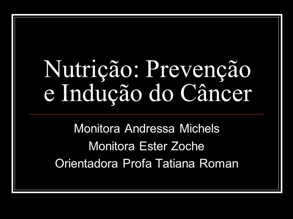 Nutrição: Prevenção e Indução do Câncer