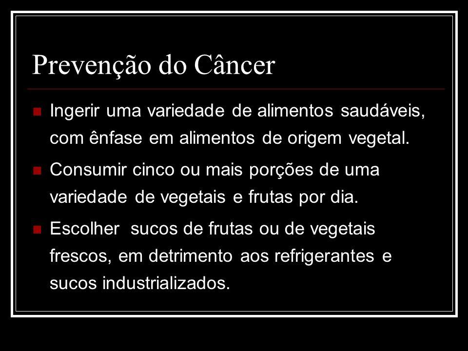 Prevenção do Câncer Ingerir uma variedade de alimentos saudáveis, com ênfase em alimentos de origem vegetal.