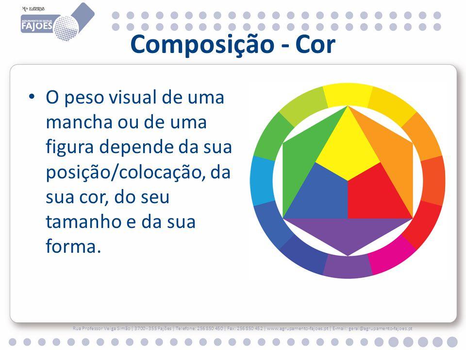 Composição - Cor O peso visual de uma mancha ou de uma figura depende da sua posição/colocação, da sua cor, do seu tamanho e da sua forma.