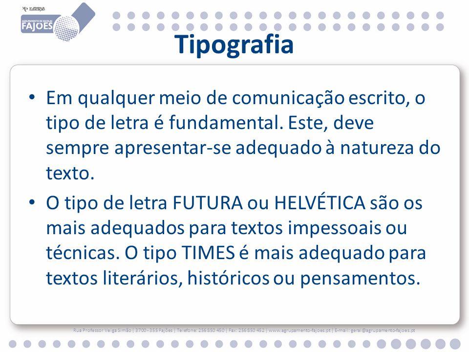 Tipografia Em qualquer meio de comunicação escrito, o tipo de letra é fundamental. Este, deve sempre apresentar-se adequado à natureza do texto.