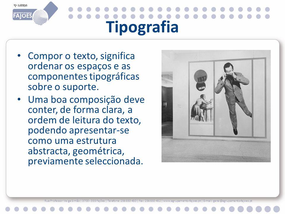 Tipografia Compor o texto, significa ordenar os espaços e as componentes tipográficas sobre o suporte.