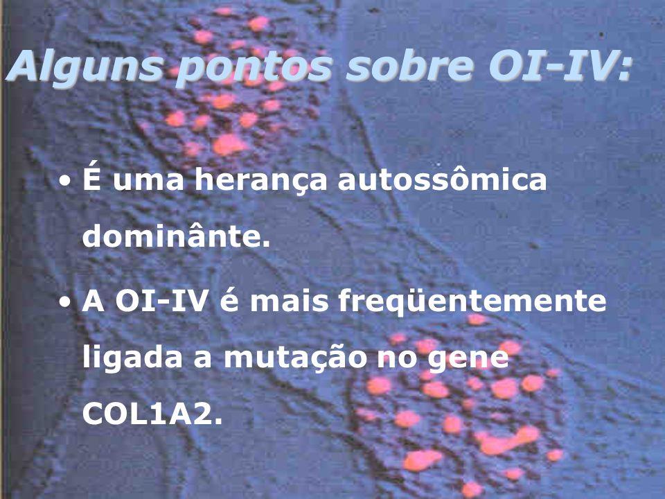 Alguns pontos sobre OI-IV: