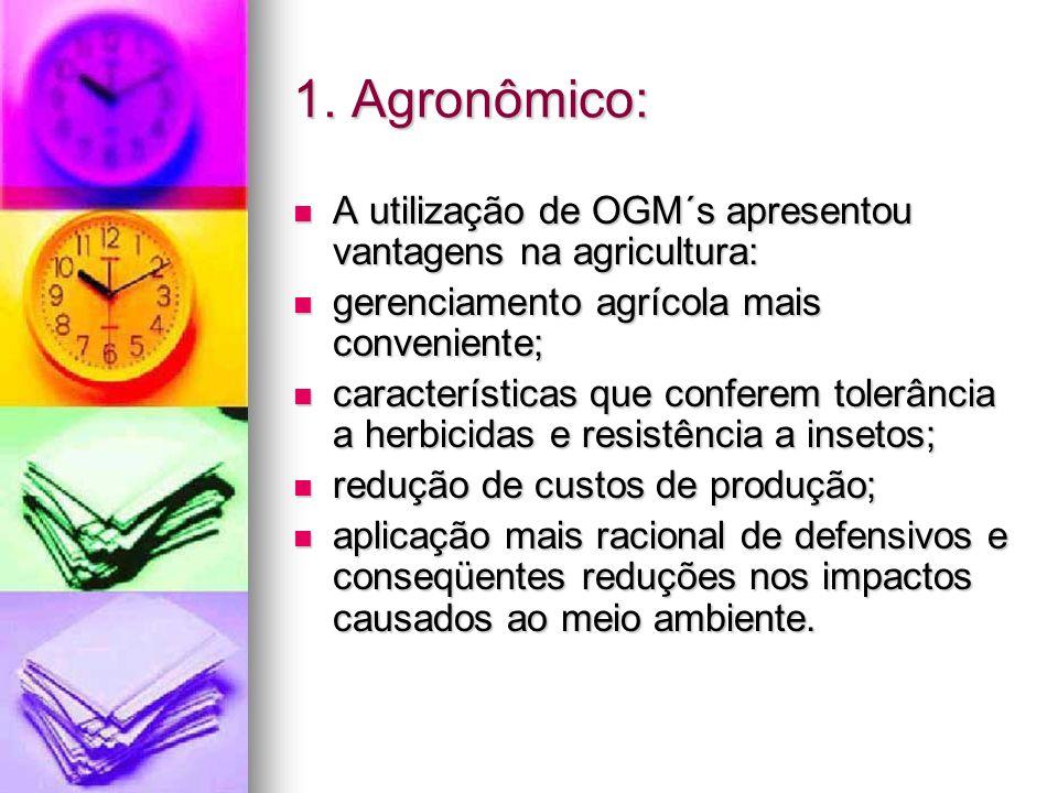 1. Agronômico: A utilização de OGM´s apresentou vantagens na agricultura: gerenciamento agrícola mais conveniente;