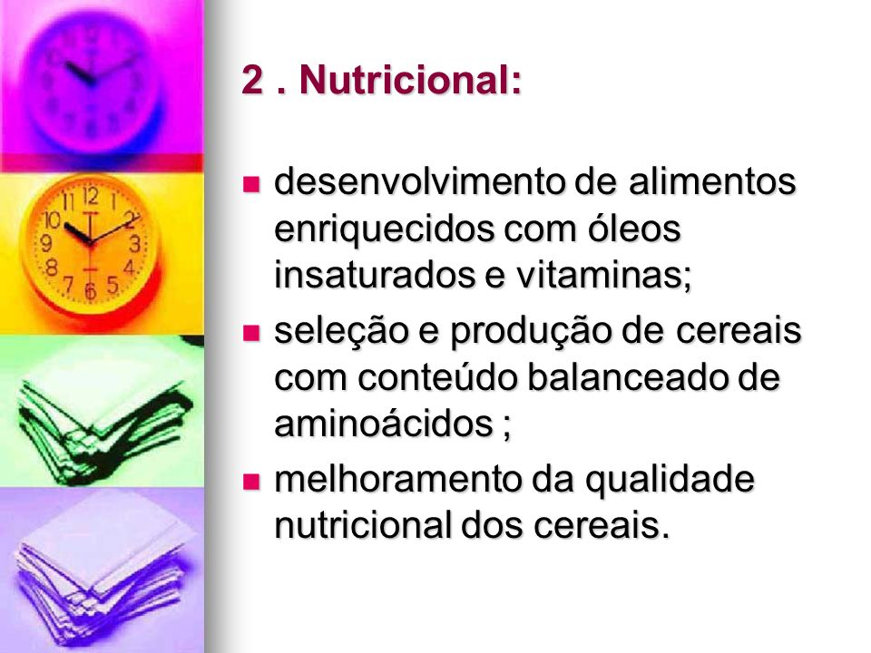 2 . Nutricional: desenvolvimento de alimentos enriquecidos com óleos insaturados e vitaminas;