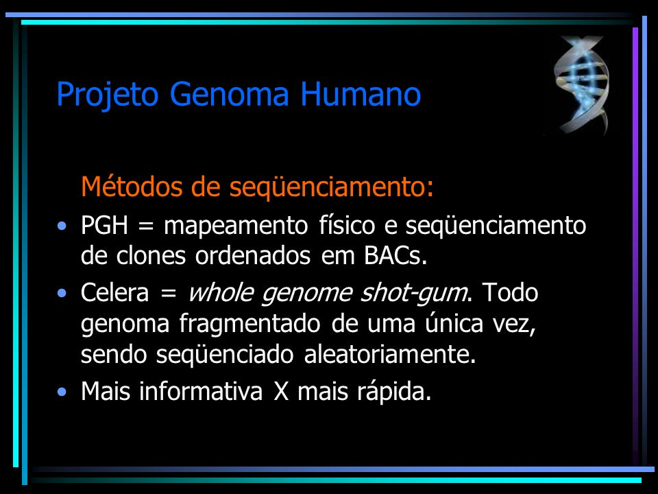 Projeto Genoma Humano Métodos de seqüenciamento: