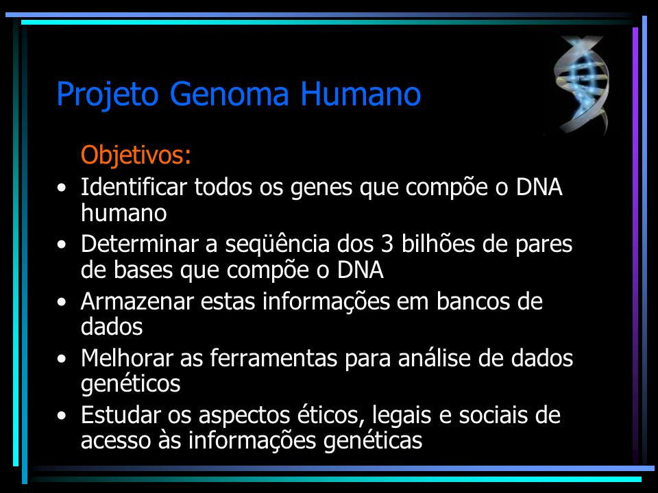 Projeto Genoma Humano Objetivos: