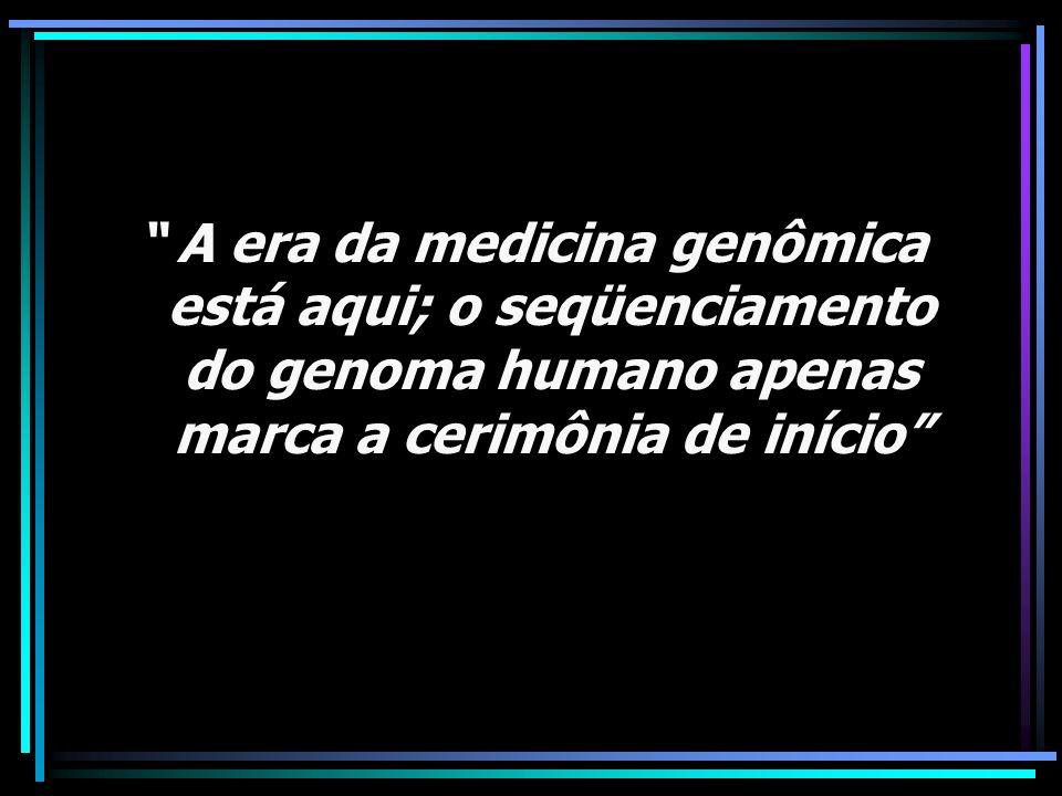 A era da medicina genômica está aqui; o seqüenciamento do genoma humano apenas marca a cerimônia de início