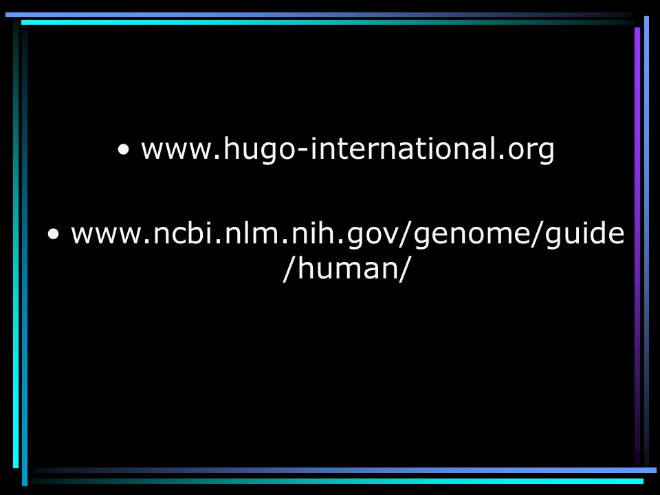 www.hugo-international.org www.ncbi.nlm.nih.gov/genome/guide/human/