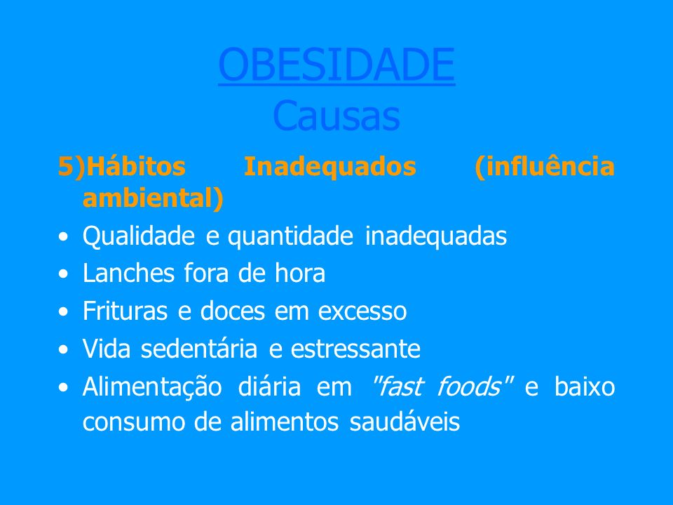 OBESIDADE Causas 5)Hábitos Inadequados (influência ambiental)