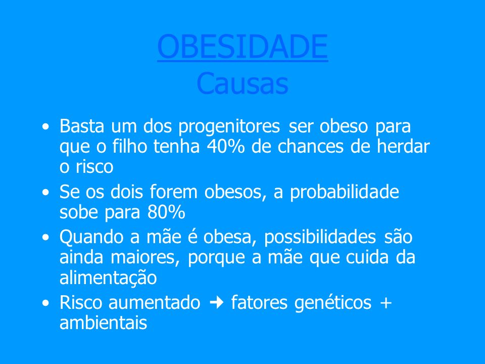 OBESIDADE CausasBasta um dos progenitores ser obeso para que o filho tenha 40% de chances de herdar o risco.