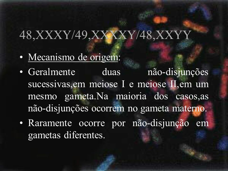 48,XXXY/49,XXXXY/48,XXYY Mecanismo de origem: