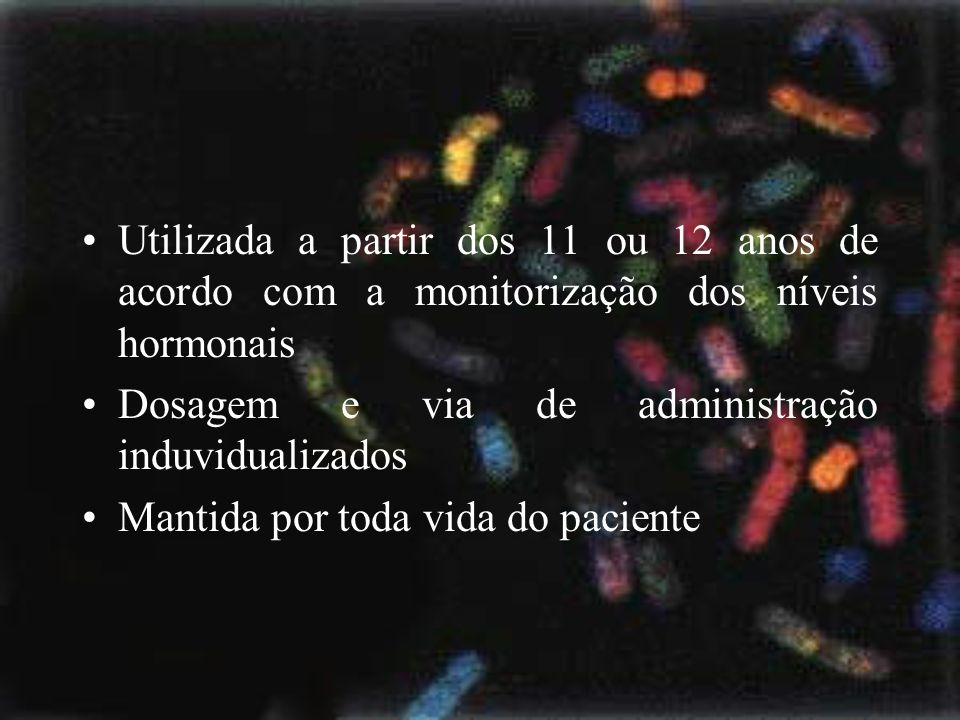 Utilizada a partir dos 11 ou 12 anos de acordo com a monitorização dos níveis hormonais