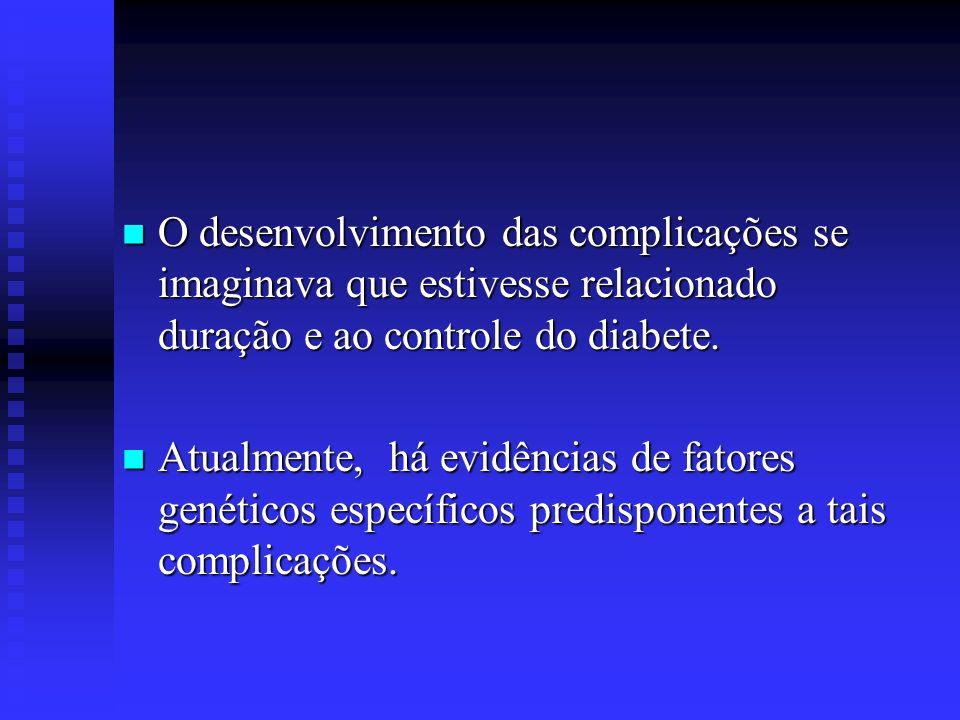 O desenvolvimento das complicações se imaginava que estivesse relacionado duração e ao controle do diabete.