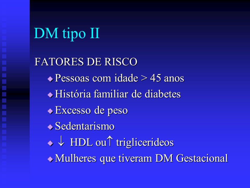 DM tipo II FATORES DE RISCO Pessoas com idade > 45 anos