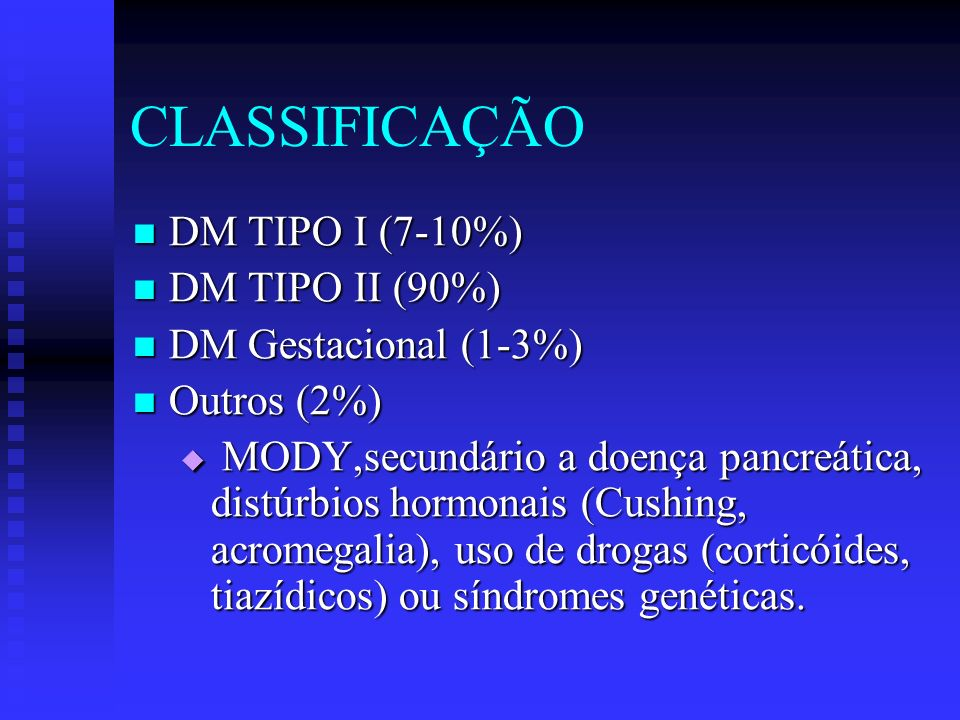 CLASSIFICAÇÃO DM TIPO I (7-10%) DM TIPO II (90%) DM Gestacional (1-3%)