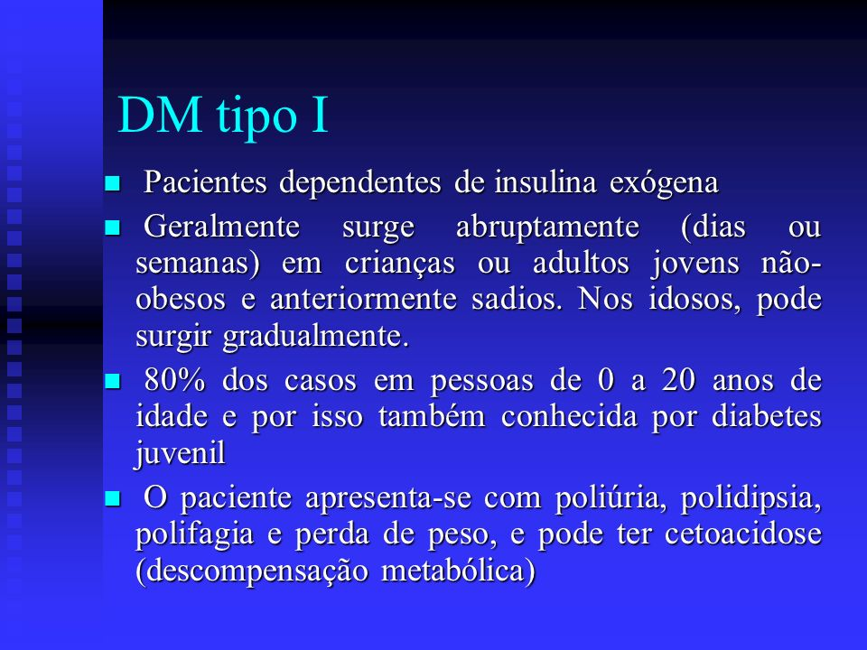 DM tipo I Pacientes dependentes de insulina exógena