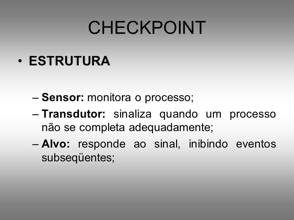 CHECKPOINT ESTRUTURA Sensor: monitora o processo;