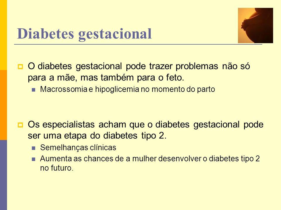 Diabetes gestacional O diabetes gestacional pode trazer problemas não só para a mãe, mas também para o feto.