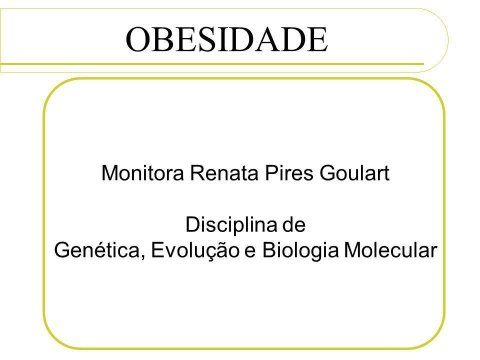 OBESIDADE Monitora Renata Pires Goulart Disciplina de