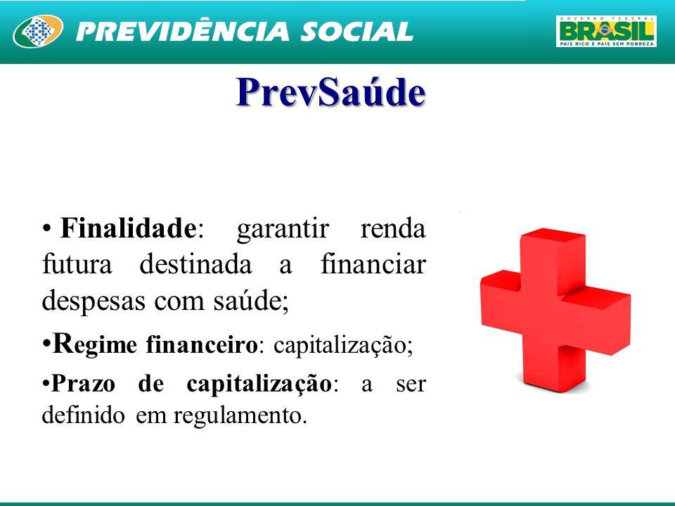 PrevSaúde Finalidade: garantir renda futura destinada a financiar despesas com saúde; Regime financeiro: capitalização;