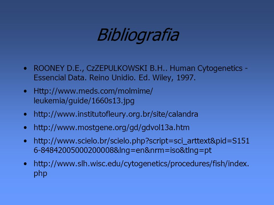 Bibliografia ROONEY D.E., CzZEPULKOWSKI B.H.. Human Cytogenetics - Essencial Data. Reino Unidio. Ed. Wiley, 1997.
