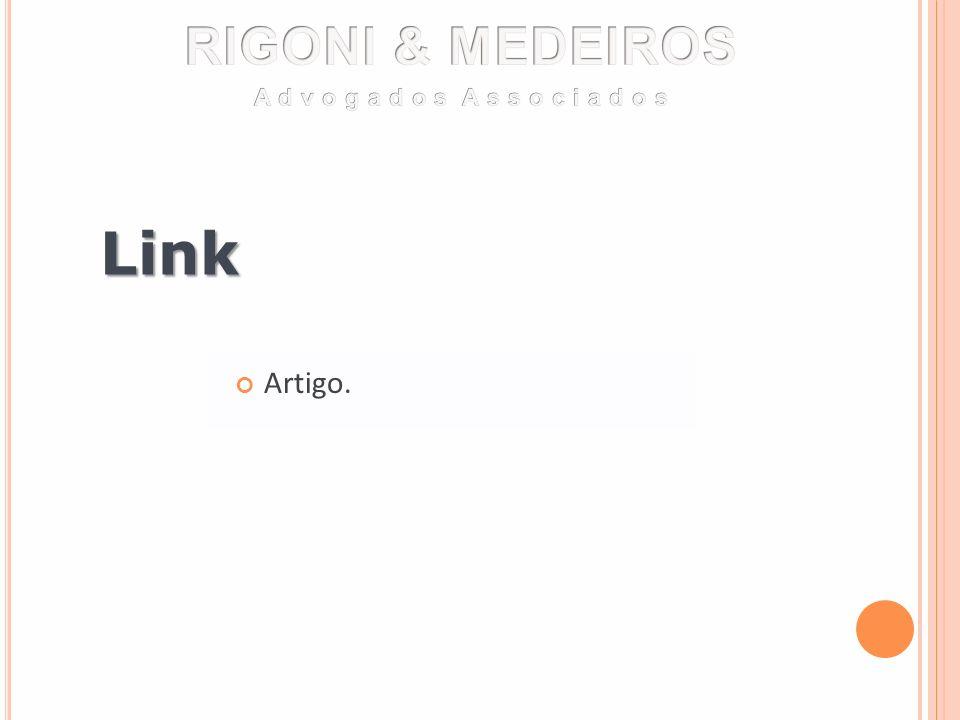RIGONI & MEDEIROS A d v o g a d o s A s s o c i a d o s Link Artigo.