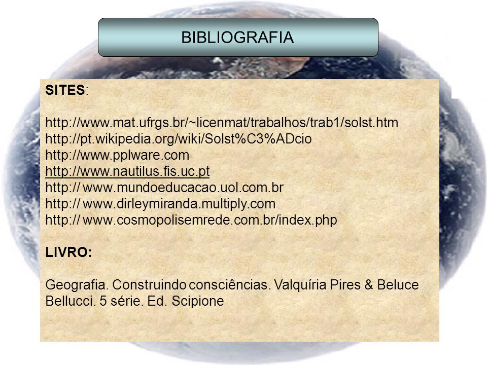 BIBLIOGRAFIA SITES: http://www.mat.ufrgs.br/~licenmat/trabalhos/trab1/solst.htm. http://pt.wikipedia.org/wiki/Solst%C3%ADcio.
