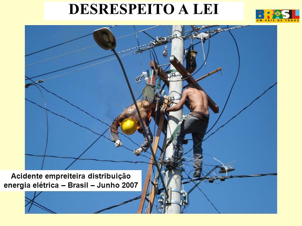 DESRESPEITO A LEI Acidente empreiteira distribuição energia elétrica – Brasil – Junho 2007