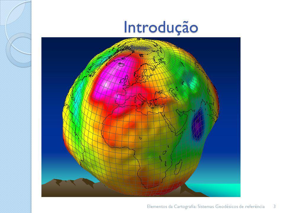 Introdução A forma da terra; Sistema geodésicos de referência;
