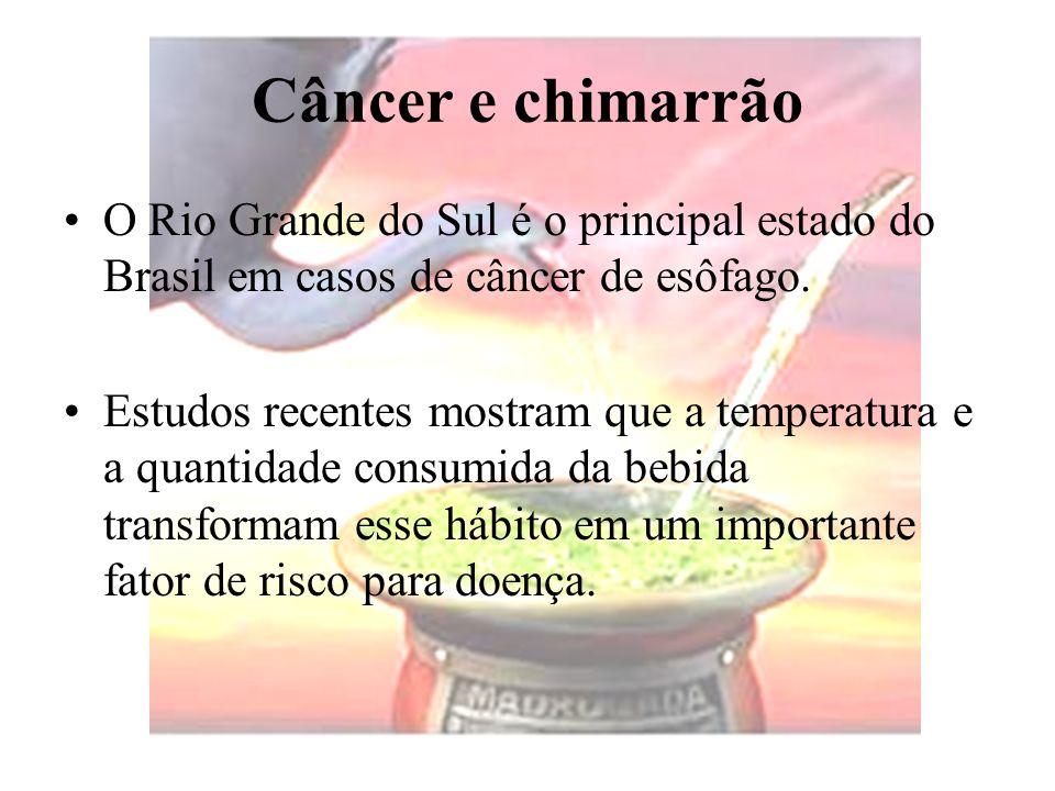 Câncer e chimarrão O Rio Grande do Sul é o principal estado do Brasil em casos de câncer de esôfago.