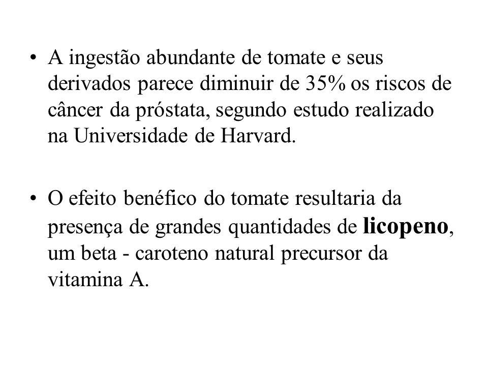 A ingestão abundante de tomate e seus derivados parece diminuir de 35% os riscos de câncer da próstata, segundo estudo realizado na Universidade de Harvard.