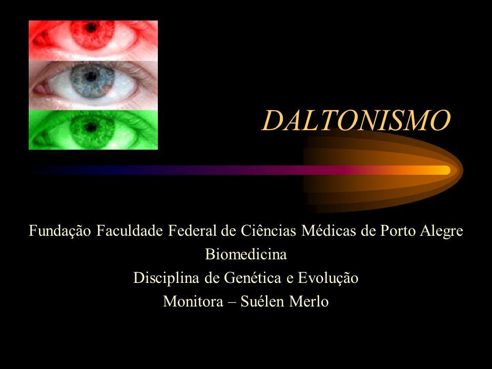 DALTONISMO Fundação Faculdade Federal de Ciências Médicas de Porto Alegre. Biomedicina. Disciplina de Genética e Evolução.