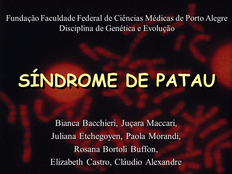 SÍNDROME DE PATAU Bianca Bacchieri, Juçara Maccari,