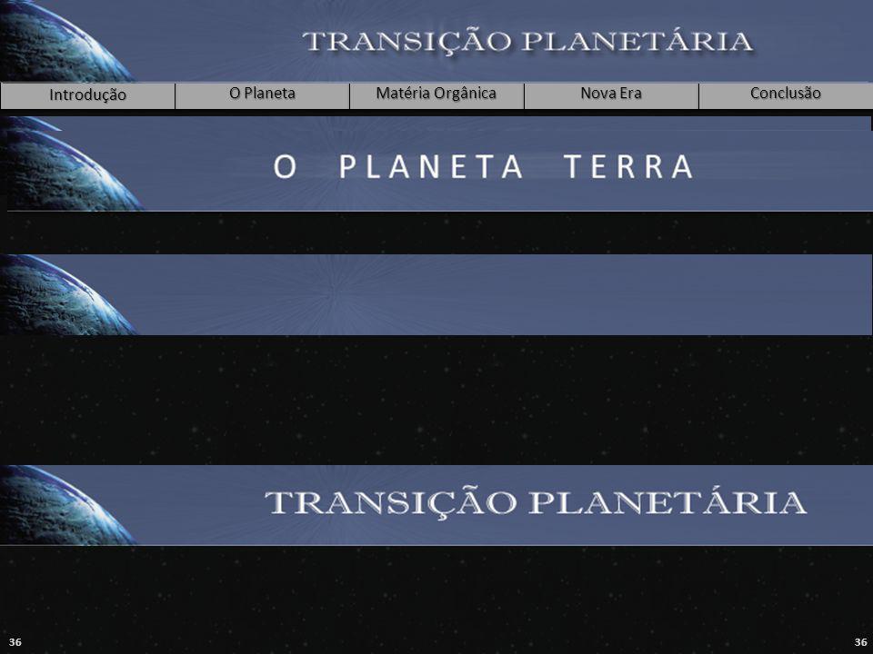 Introdução O Planeta Matéria Orgânica Nova Era Conclusão