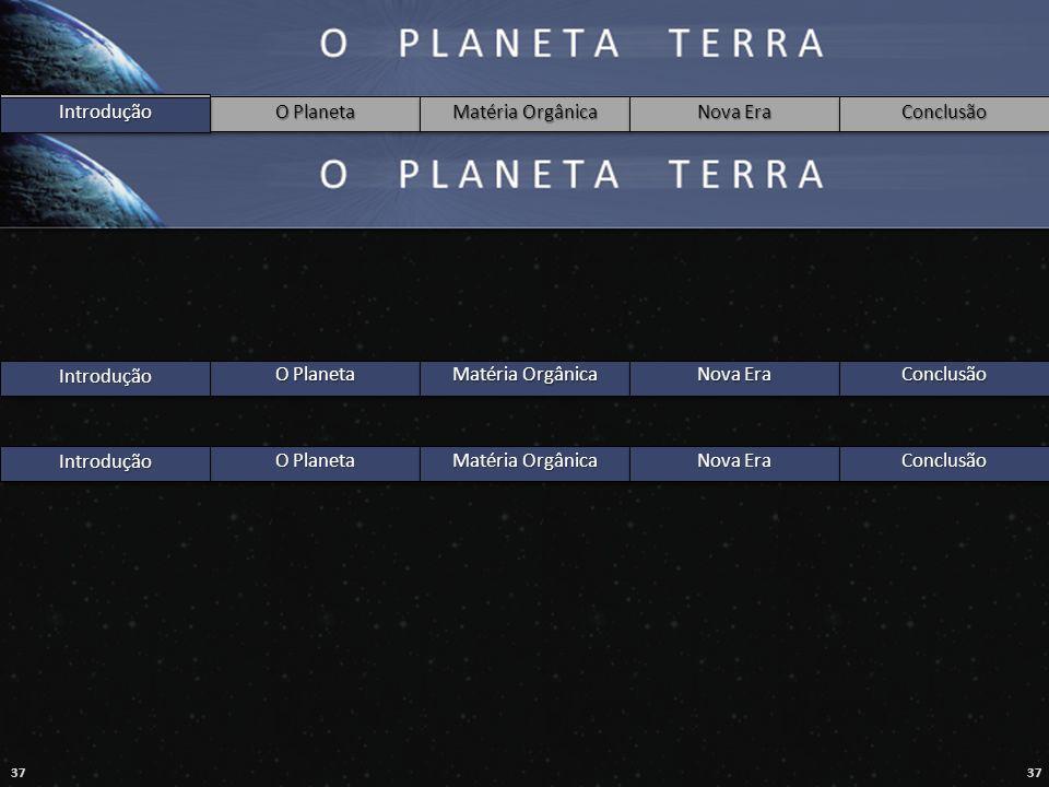 Introdução Introdução. O Planeta. Matéria Orgânica. Nova Era. Conclusão. Introdução. O Planeta.