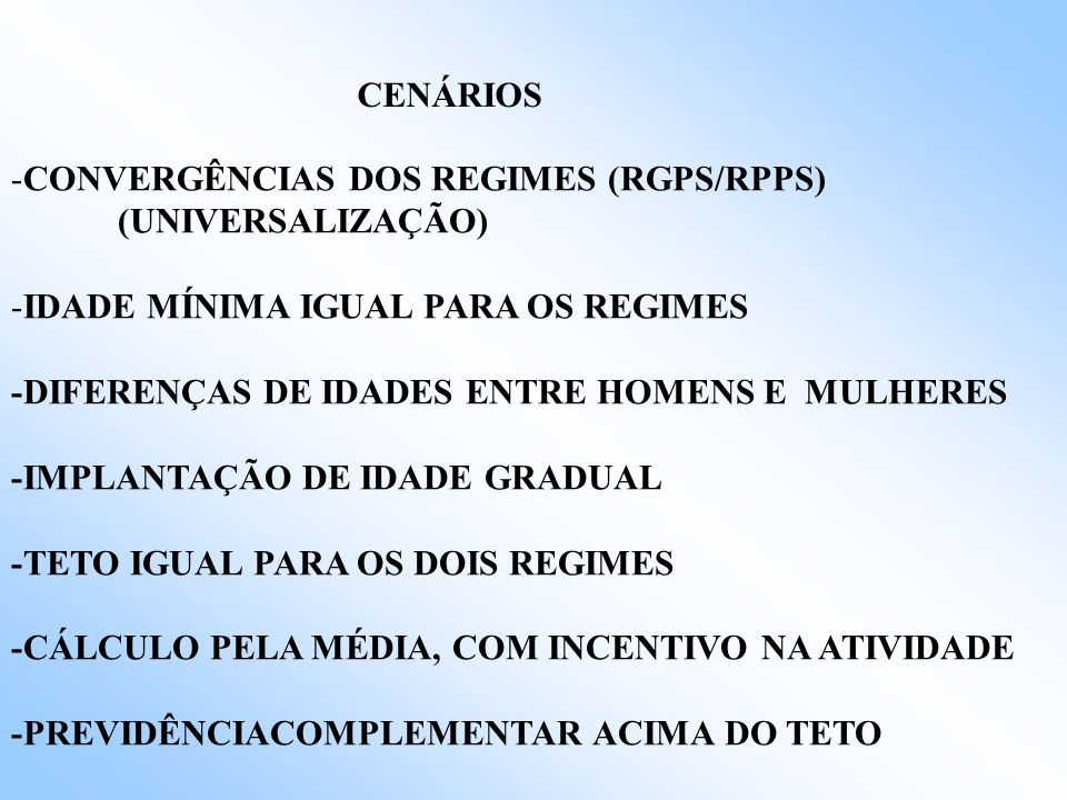 CENÁRIOS CONVERGÊNCIAS DOS REGIMES (RGPS/RPPS) (UNIVERSALIZAÇÃO) IDADE MÍNIMA IGUAL PARA OS REGIMES.