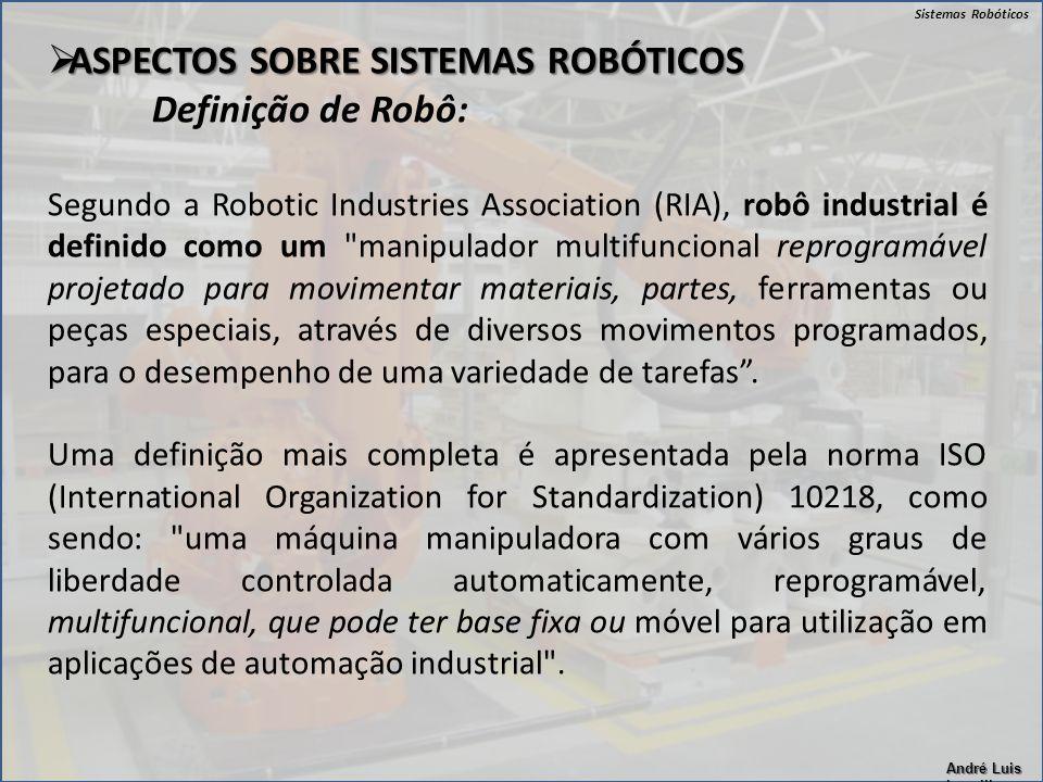 ASPECTOS SOBRE SISTEMAS ROBÓTICOS Definição de Robô: