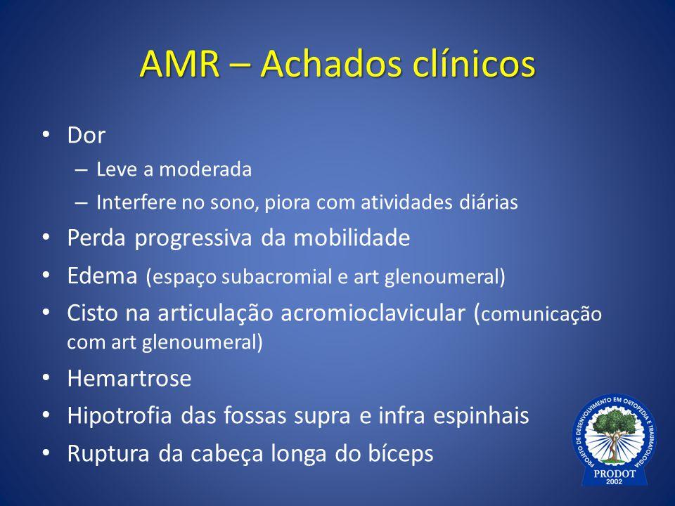 AMR – Achados clínicos Dor Perda progressiva da mobilidade