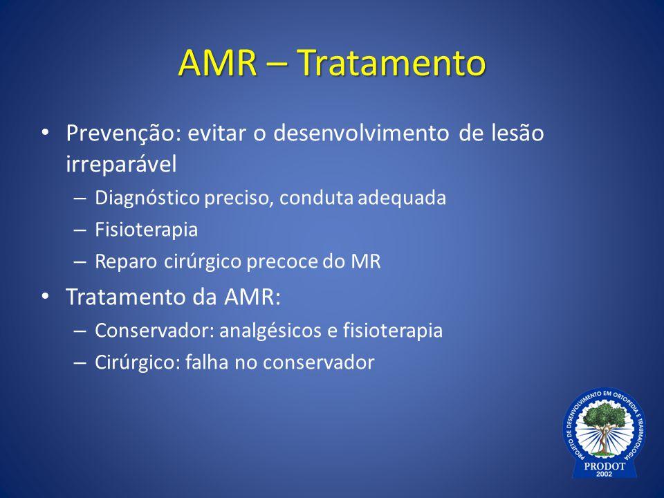 AMR – Tratamento Prevenção: evitar o desenvolvimento de lesão irreparável. Diagnóstico preciso, conduta adequada.