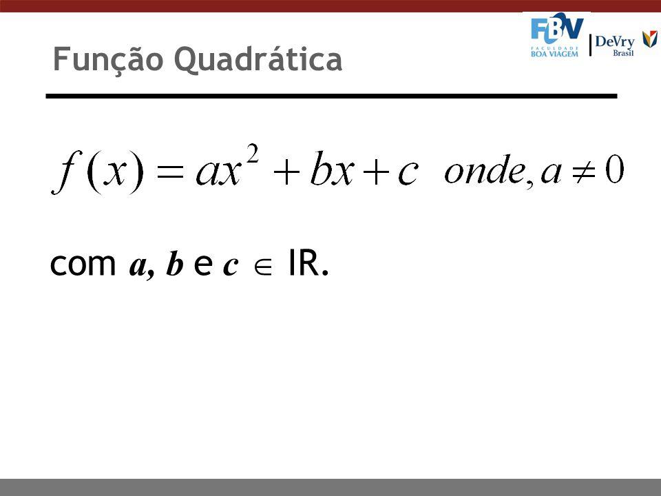 Função Quadrática com a, b e c  IR.
