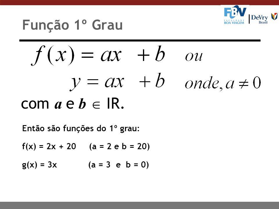 com a e b  IR. Função 1º Grau Então são funções do 1º grau: