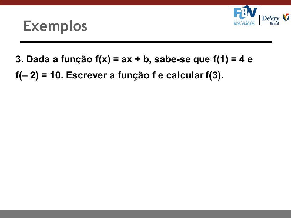 Exemplos 3. Dada a função f(x) = ax + b, sabe-se que f(1) = 4 e
