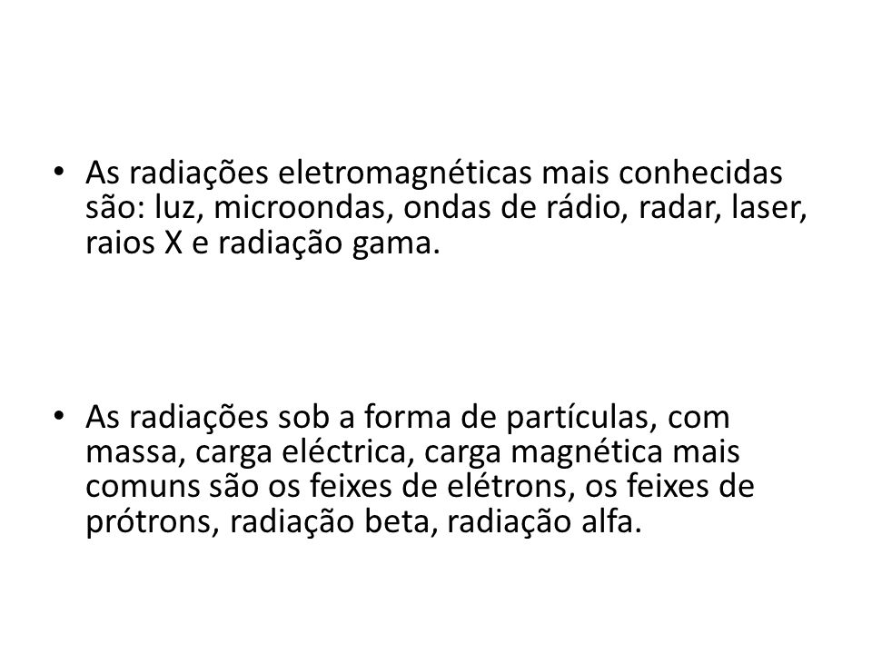 As radiações eletromagnéticas mais conhecidas são: luz, microondas, ondas de rádio, radar, laser, raios X e radiação gama.