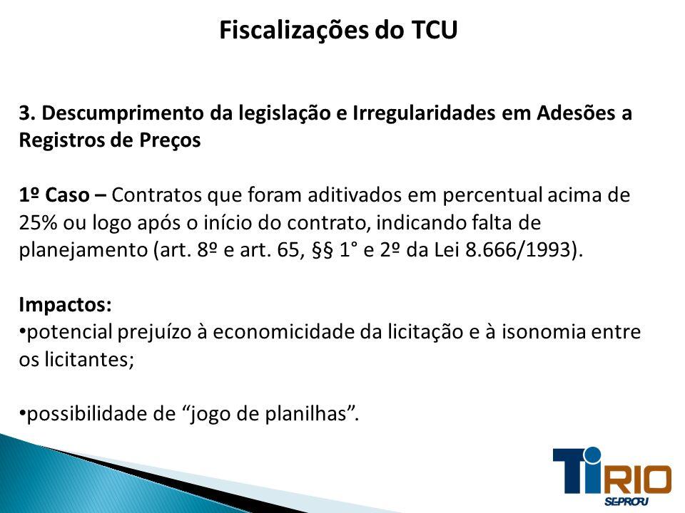 Fiscalizações do TCU 3. Descumprimento da legislação e Irregularidades em Adesões a Registros de Preços.
