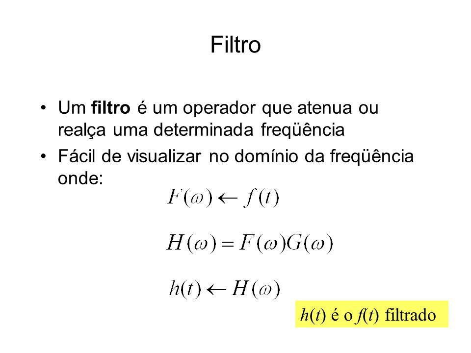 Filtro Um filtro é um operador que atenua ou realça uma determinada freqüência. Fácil de visualizar no domínio da freqüência onde: