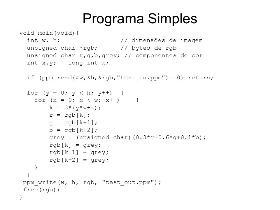Programa Simples void main(void){ int w, h; // dimensões da imagem