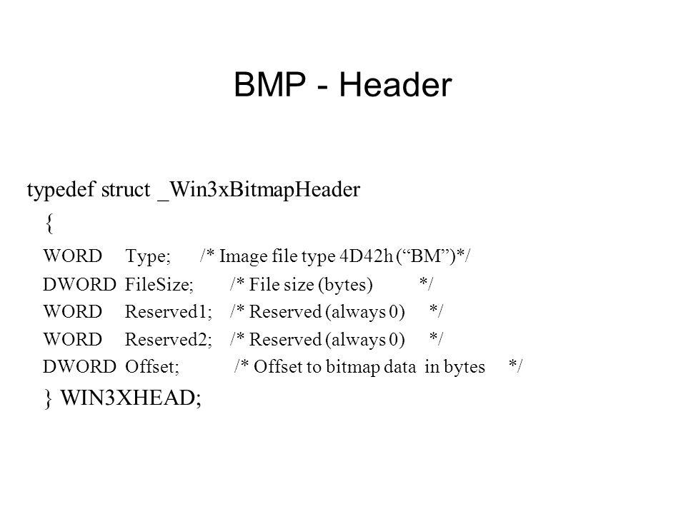 BMP - Header typedef struct _Win3xBitmapHeader {