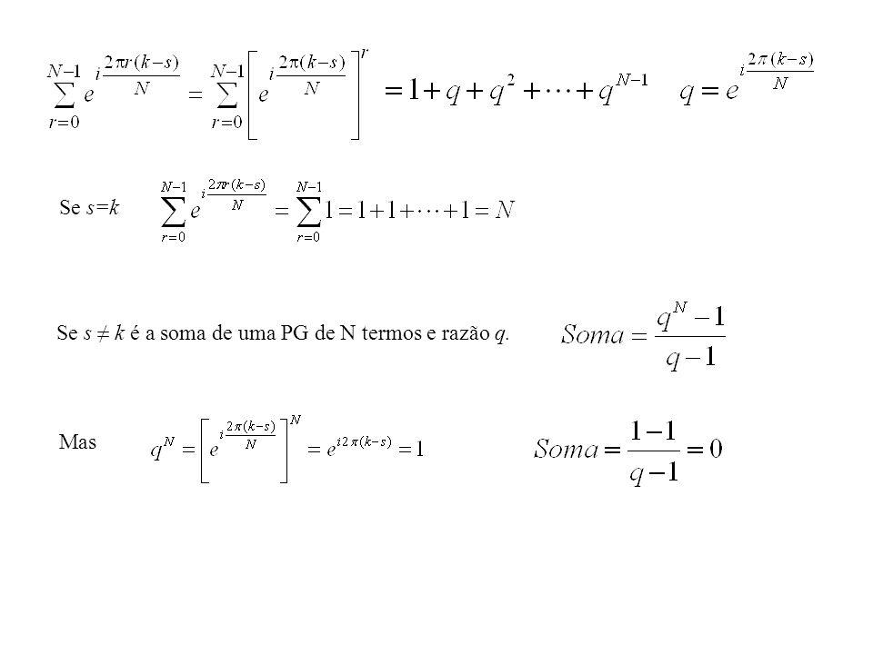 Se s=k Se s ≠ k é a soma de uma PG de N termos e razão q. Mas