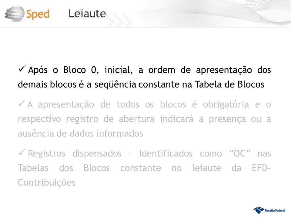 Leiaute Após o Bloco 0, inicial, a ordem de apresentação dos demais blocos é a seqüência constante na Tabela de Blocos.