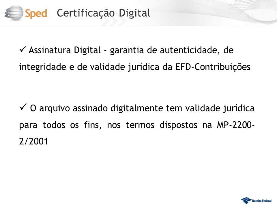 Certificação Digital Assinatura Digital - garantia de autenticidade, de integridade e de validade jurídica da EFD-Contribuições.
